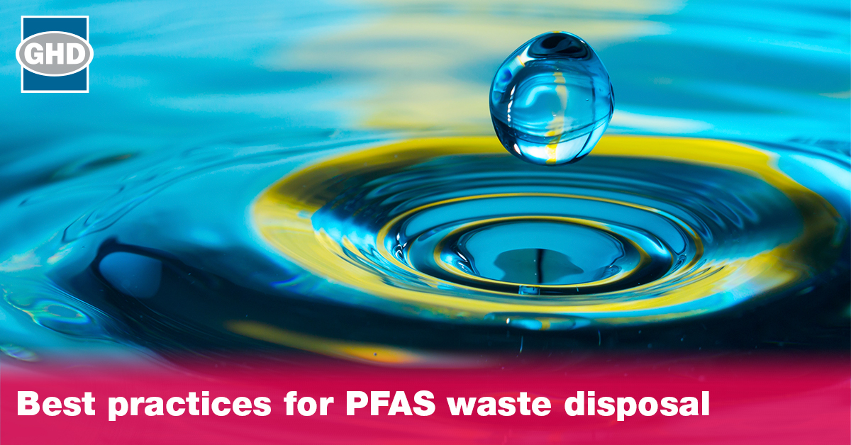 Best practices for PFAS waste disposal - GHD